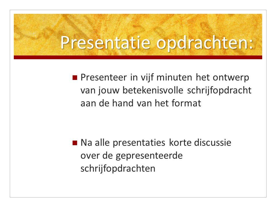 Presentatie opdrachten: Presenteer in vijf minuten het ontwerp van jouw betekenisvolle schrijfopdracht aan de hand van het format Na alle presentaties