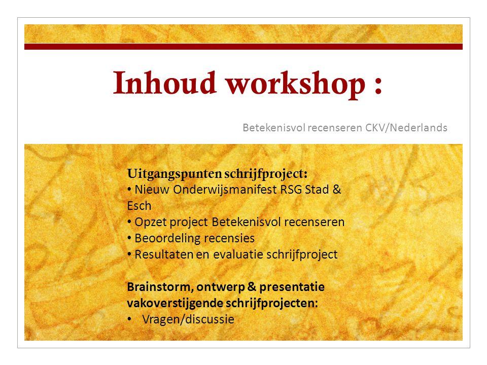 Inhoud workshop : Betekenisvol recenseren CKV/Nederlands Uitgangspunten schrijfproject: Nieuw Onderwijsmanifest RSG Stad & Esch Opzet project Betekeni