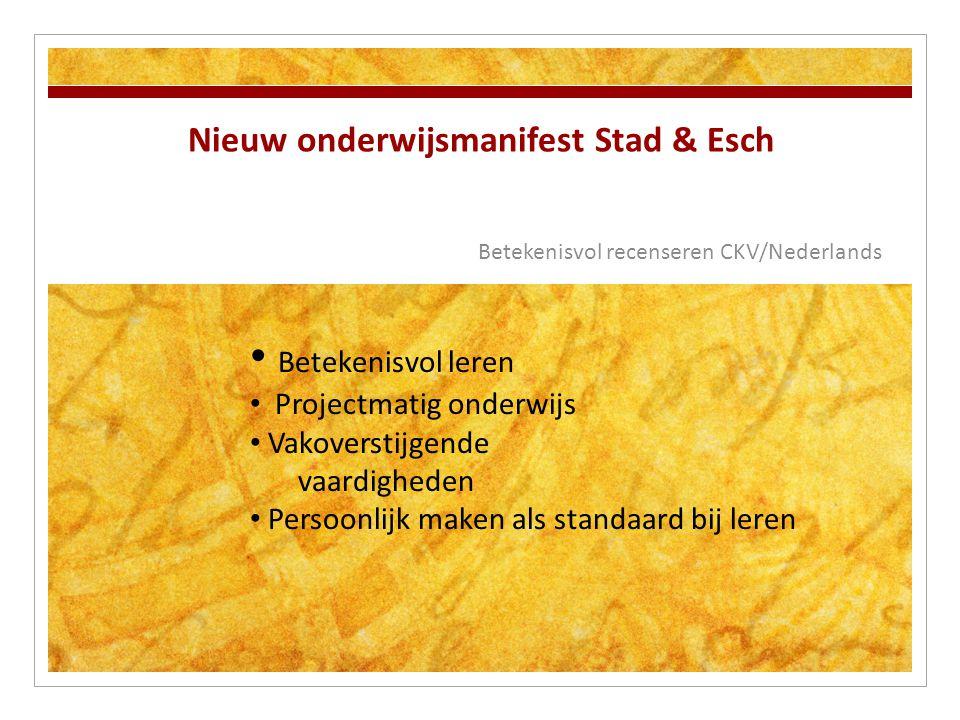 Nieuw onderwijsmanifest Stad & Esch Betekenisvol recenseren CKV/Nederlands Betekenisvol leren Projectmatig onderwijs Vakoverstijgende vaardigheden Per