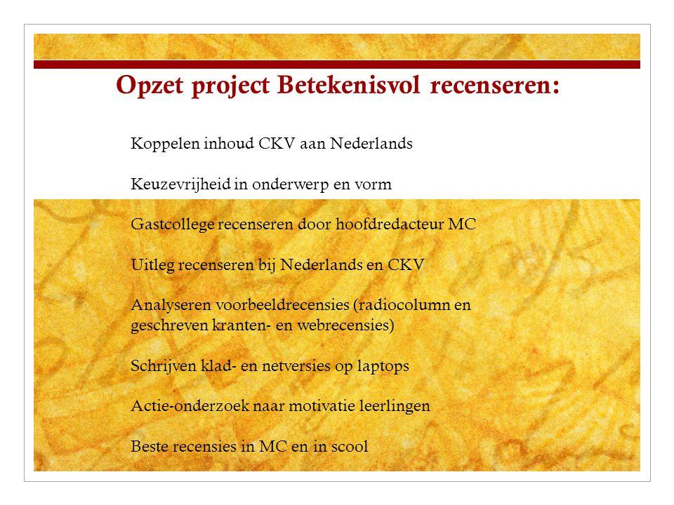 Opzet project Betekenisvol recenseren: Koppelen inhoud CKV aan Nederlands Keuzevrijheid in onderwerp en vorm Gastcollege recenseren door hoofdredacteu