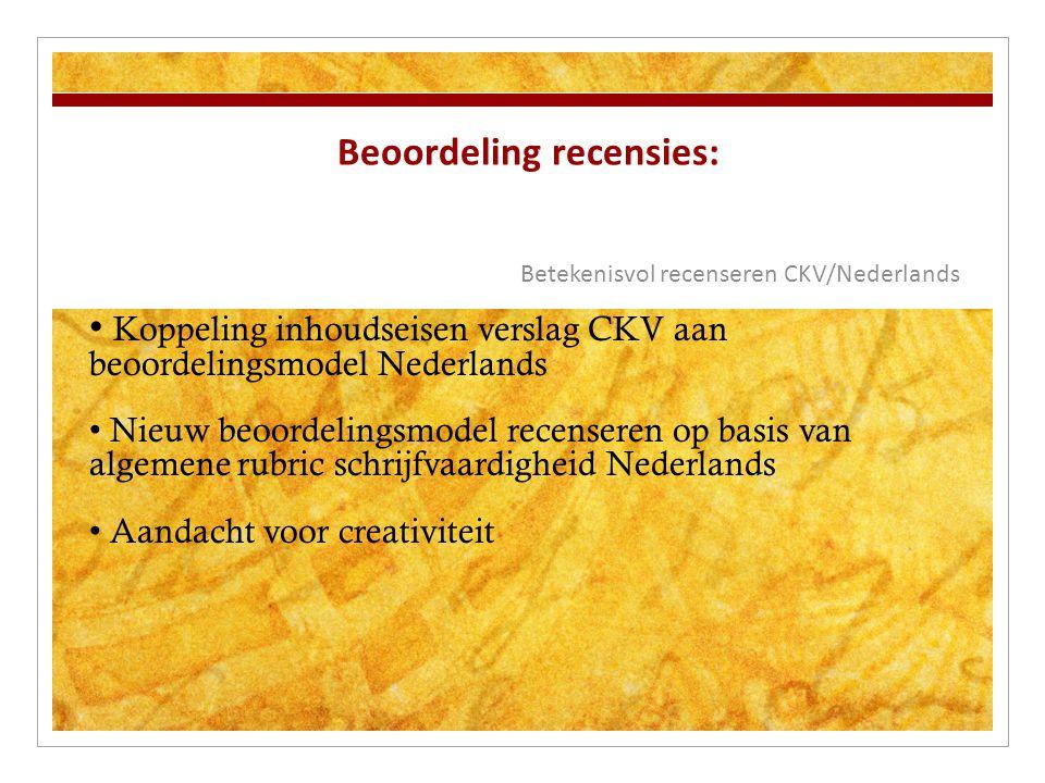 Beoordeling recensies: Betekenisvol recenseren CKV/Nederlands Koppeling inhoudseisen verslag CKV aan beoordelingsmodel Nederlands Nieuw beoordelingsmo