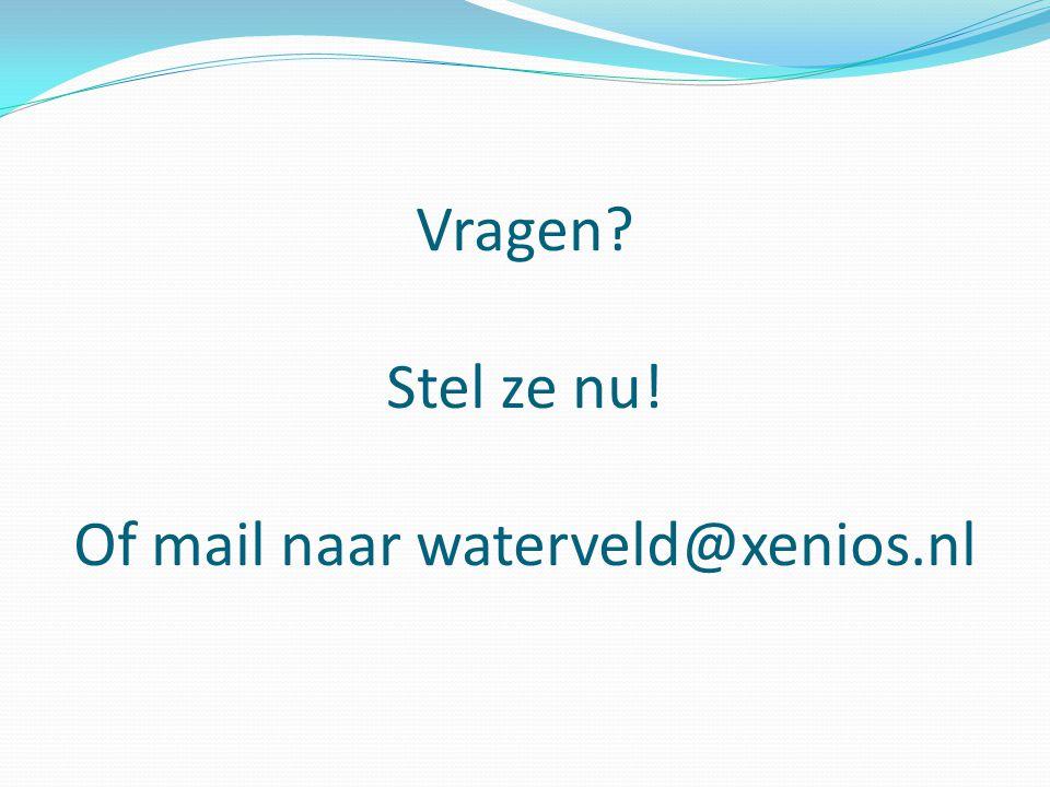 Vragen? Stel ze nu! Of mail naar waterveld@xenios.nl