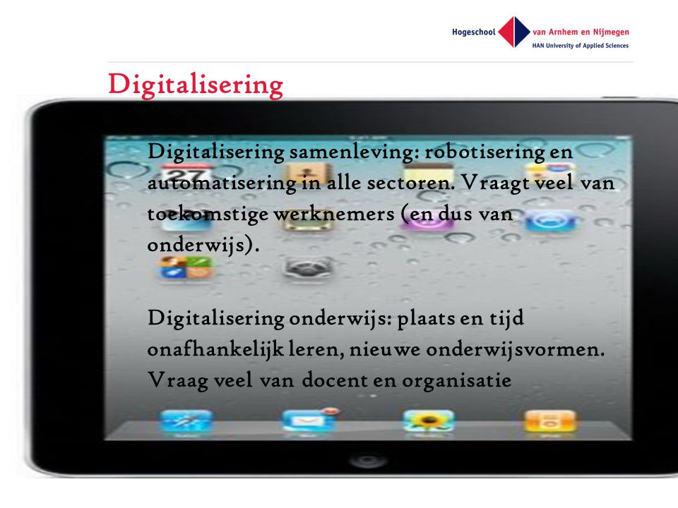 Digitalisering Digitalisering samenleving: robotisering en automatisering in alle sectoren.