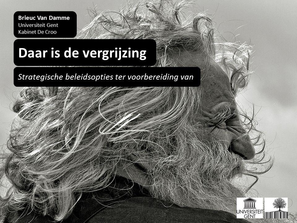 Brieuc Van Damme Universiteit Gent Kabinet De Croo Daar is de vergrijzing Strategische beleidsopties ter voorbereiding van