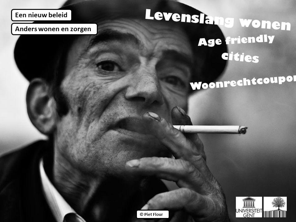 ©© © Piet Flour Anders wonen en zorgen Een nieuw beleid Woonrechtcoupons Levenslang wonen Age friendly cities