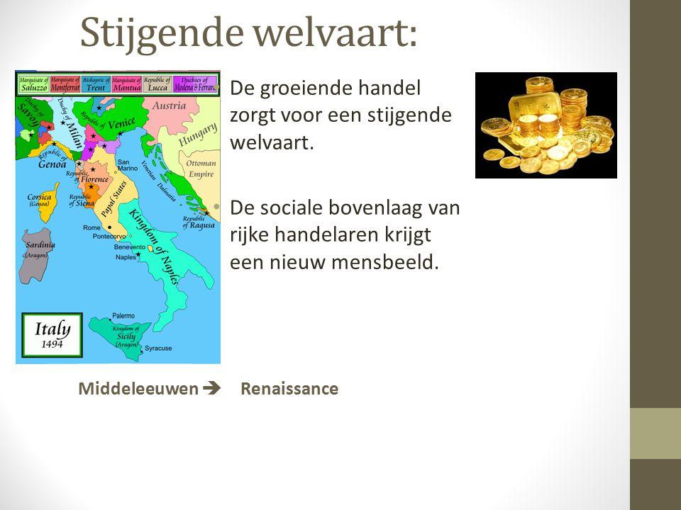 Stijgende welvaart: Middeleeuwen  Renaissance De groeiende handel zorgt voor een stijgende welvaart. De sociale bovenlaag van rijke handelaren krijgt