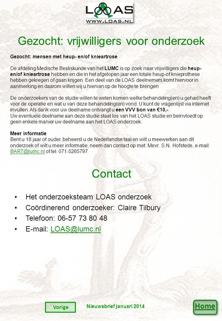 Home Contact Het onderzoeksteam LOAS onderzoek Coördinerend onderzoeker: Claire Tilbury Telefoon: 06-57 73 80 48 E-mail: LOAS@lumc.nlLOAS@lumc.nl Gezocht: vrijwilligers voor onderzoek Gezocht: mensen met heup- en/of knieartrose De afdeling Medische Besliskunde van het LUMC is op zoek naar vrijwilligers die heup- en/of knieartrose hebben en die in het afgelopen jaar een totale heup-of knieprothese hebben gekregen of gaan krijgen.