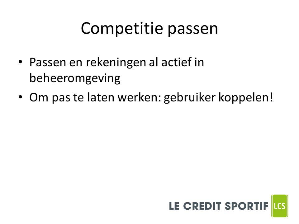Competitie passen Passen en rekeningen al actief in beheeromgeving Om pas te laten werken: gebruiker koppelen!