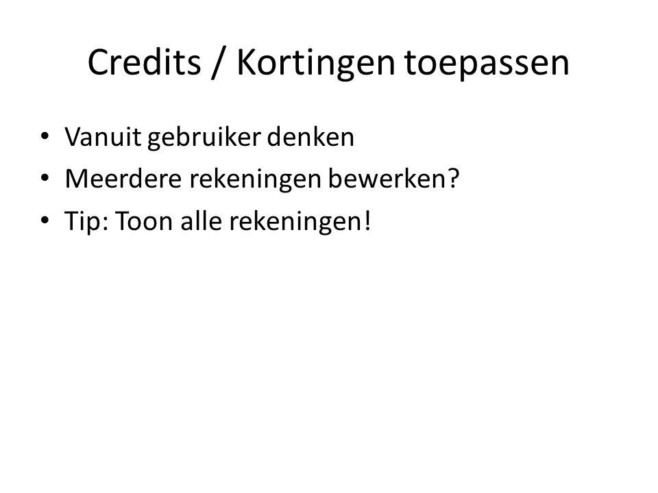 Credits / Kortingen toepassen Vanuit gebruiker denken Meerdere rekeningen bewerken.