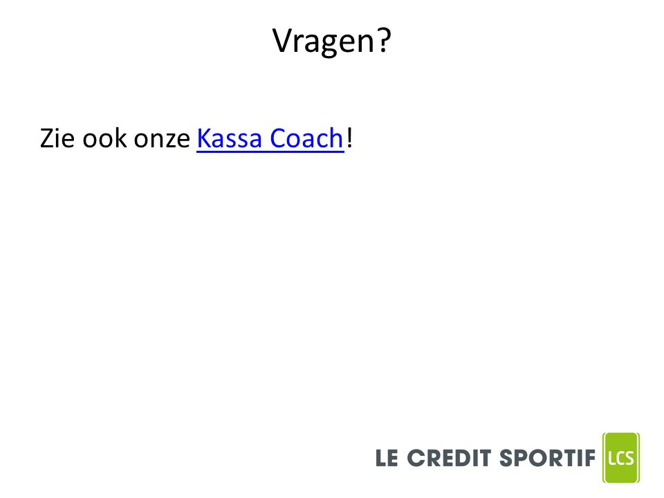 Vragen Zie ook onze Kassa Coach!Kassa Coach
