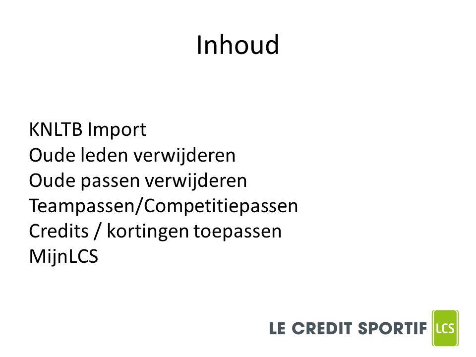 Inhoud KNLTB Import Oude leden verwijderen Oude passen verwijderen Teampassen/Competitiepassen Credits / kortingen toepassen MijnLCS