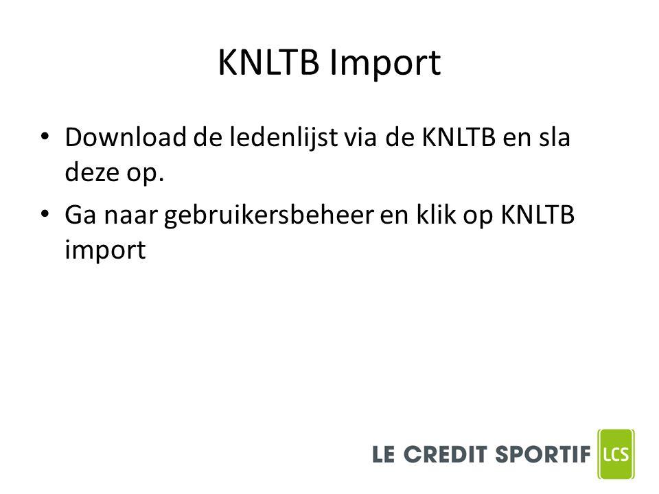KNLTB Import Download de ledenlijst via de KNLTB en sla deze op. Ga naar gebruikersbeheer en klik op KNLTB import