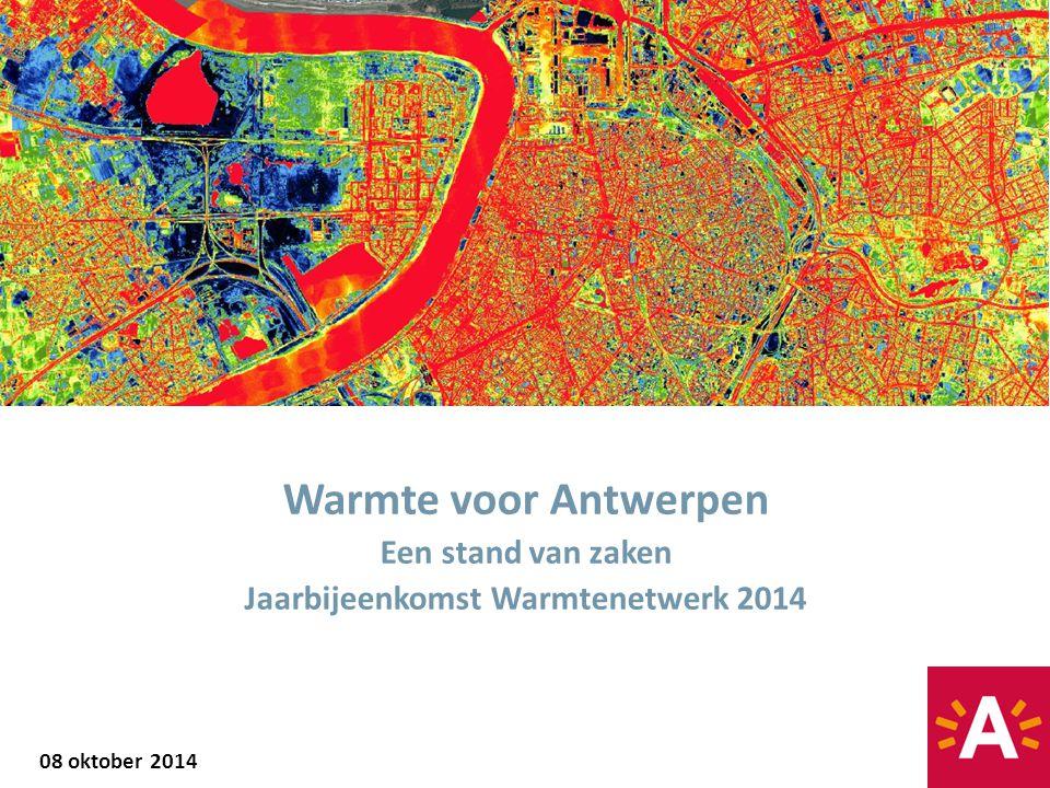 08 oktober 2014 Warmte voor Antwerpen Een stand van zaken Jaarbijeenkomst Warmtenetwerk 2014