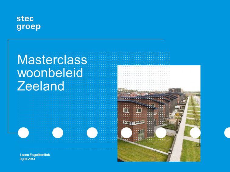 Masterclass woonbeleid Zeeland Laura Engelbertink 9 juli 2014