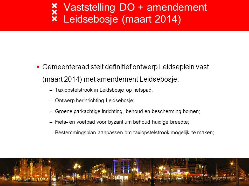Vaststelling DO + amendement Leidsebosje (maart 2014)  Gemeenteraad stelt definitief ontwerp Leidseplein vast (maart 2014) met amendement Leidsebosje