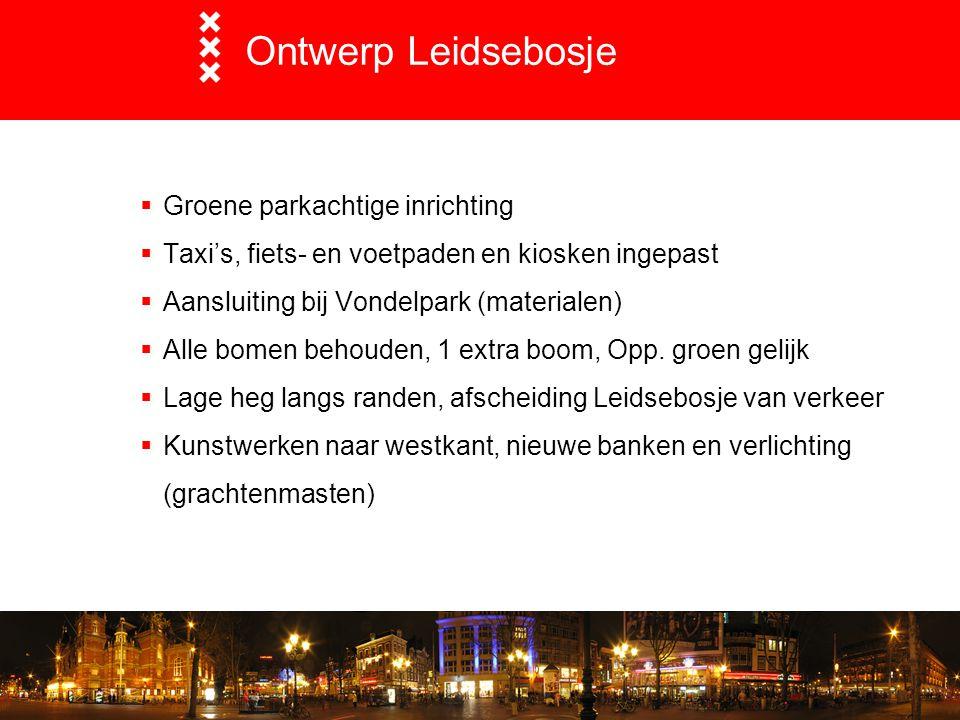Ontwerp Leidsebosje  Groene parkachtige inrichting  Taxi's, fiets- en voetpaden en kiosken ingepast  Aansluiting bij Vondelpark (materialen)  Alle