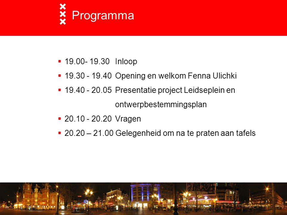 Programma  19.00- 19.30 Inloop  19.30 - 19.40 Opening en welkom Fenna Ulichki  19.40 - 20.05 Presentatie project Leidseplein en ontwerpbestemmingsp