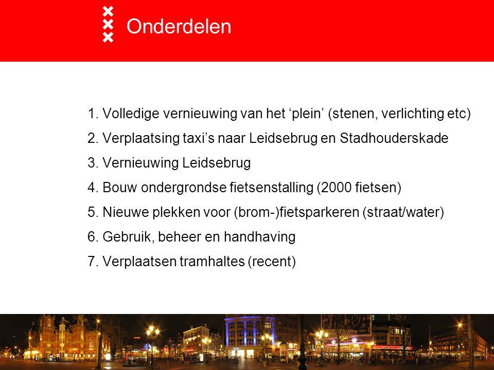 Onderdelen 1. Volledige vernieuwing van het 'plein' (stenen, verlichting etc) 2. Verplaatsing taxi's naar Leidsebrug en Stadhouderskade 3. Vernieuwing
