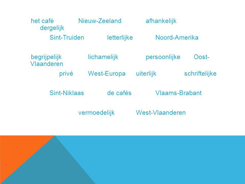het caféNieuw-Zeelandafhankelijk dergelijk Sint-TruidenletterlijkeNoord-Amerika begrijpelijklichamelijkpersoonlijkeOost- Vlaanderen privéWest-Europauiterlijkschriftelijke Sint-Niklaasde cafésVlaams-Brabant vermoedelijkWest-Vlaanderen