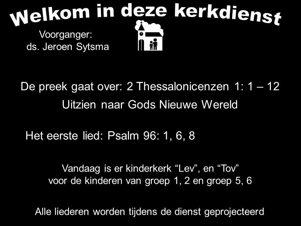 De preek gaat over: 2 Thessalonicenzen 1: 1 – 12 Uitzien naar Gods Nieuwe Wereld Alle liederen worden tijdens de dienst geprojecteerd Het eerste lied: