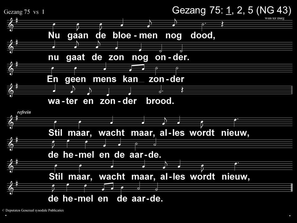 ... Gezang 75: 1, 2, 5 (NG 43)