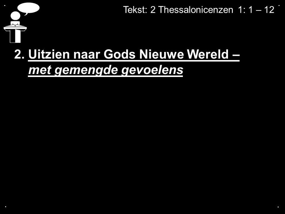 .... Tekst: 2 Thessalonicenzen 1: 1 – 12 2. Uitzien naar Gods Nieuwe Wereld – met gemengde gevoelens