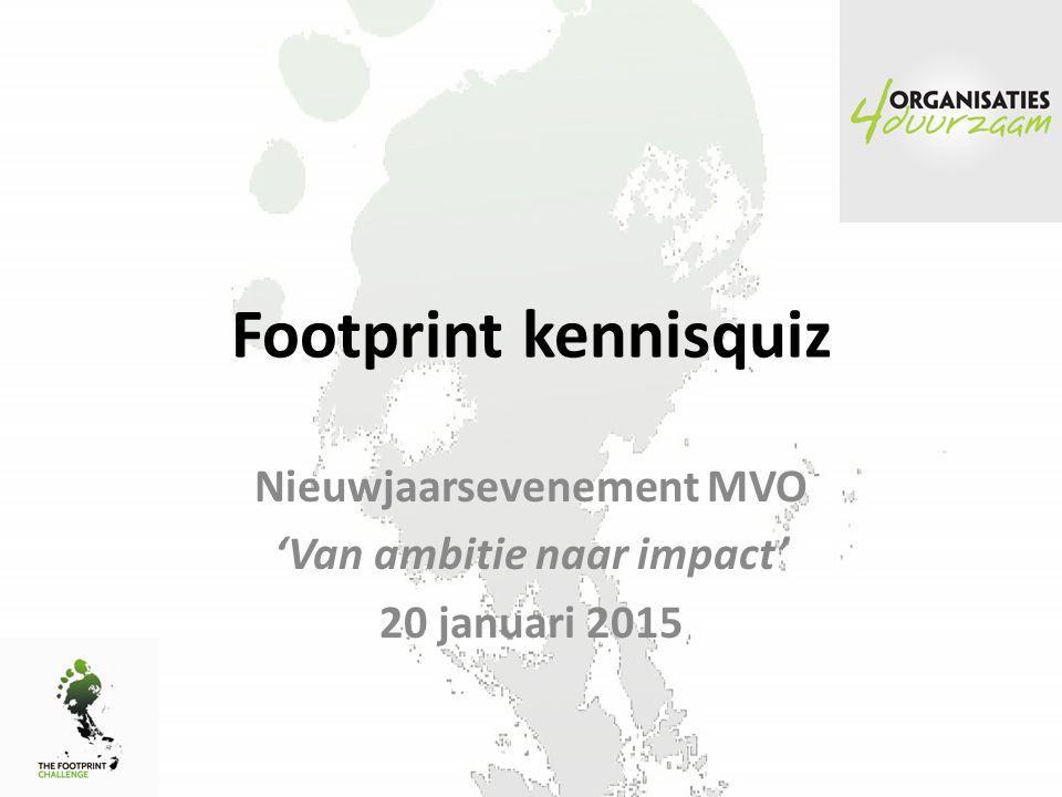 Footprint kennisquiz Nieuwjaarsevenement MVO 'Van ambitie naar impact' 20 januari 2015