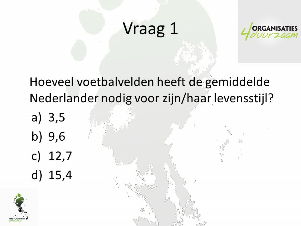 Vraag 6 2 kilogram rundvlees levert evenveel CO 2 - uitstoot op als autoritje van Den Bosch naar… a)Amsterdam b)Brussel c)Madrid d)Parijs