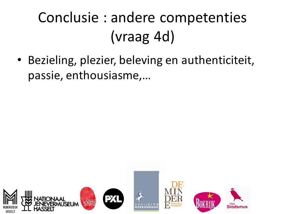 Conclusie : andere competenties (vraag 4d) Bezieling, plezier, beleving en authenticiteit, passie, enthousiasme,…