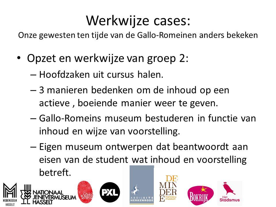 Werkwijze cases: Onze gewesten ten tijde van de Gallo-Romeinen anders bekeken Opzet en werkwijze van groep 2: – Hoofdzaken uit cursus halen.