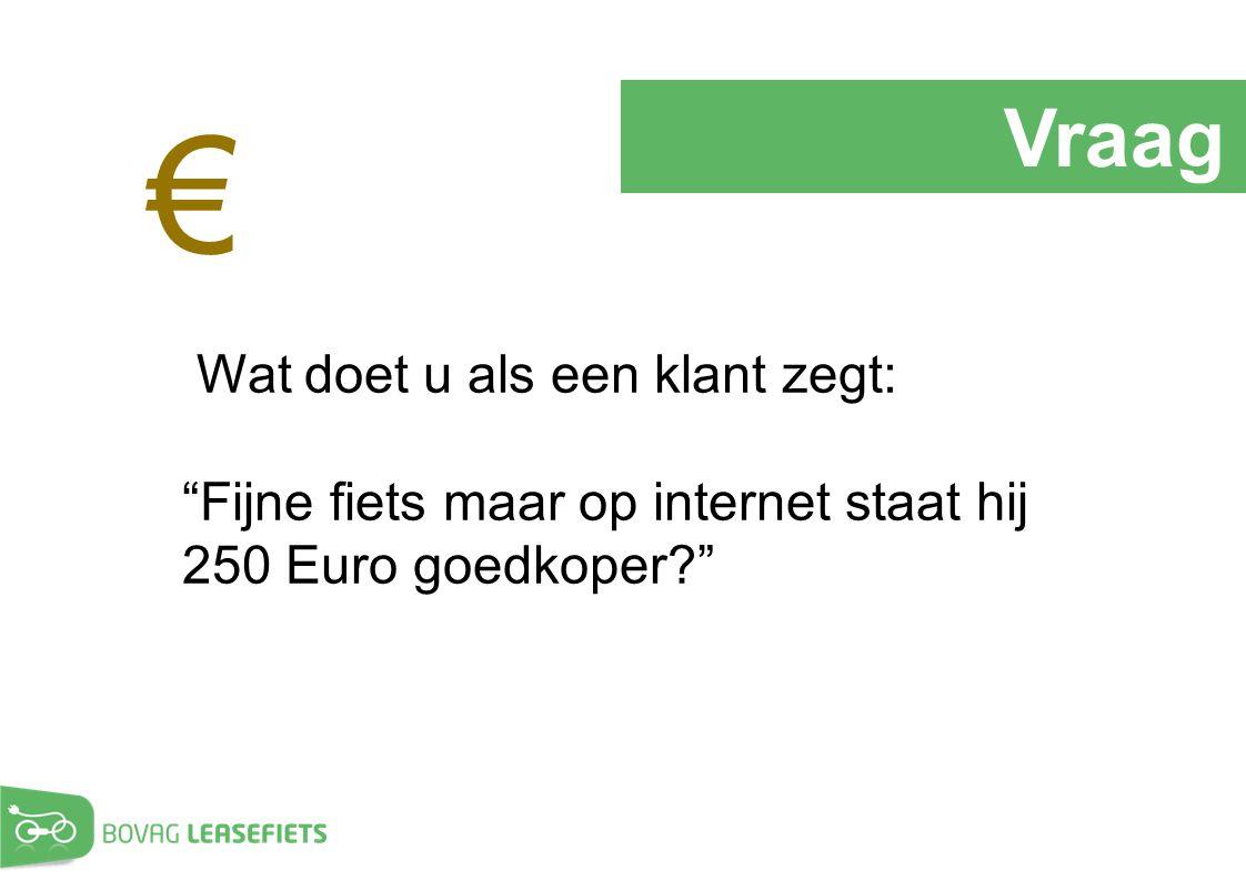 """Vraag Wat doet u als een klant zegt: """"Fijne fiets maar op internet staat hij 250 Euro goedkoper?"""" €"""