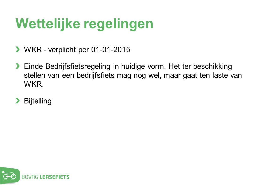 Wettelijke regelingen WKR - verplicht per 01-01-2015 Einde Bedrijfsfietsregeling in huidige vorm. Het ter beschikking stellen van een bedrijfsfiets ma