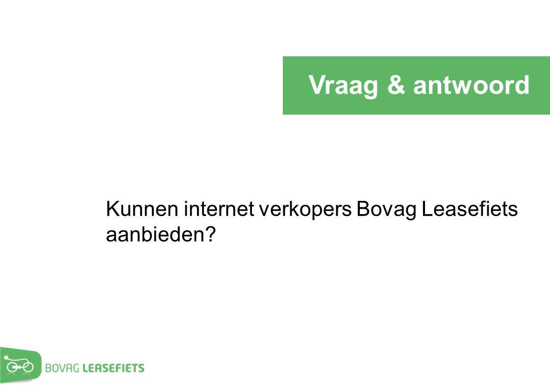 Vraag & antwoord Kunnen internet verkopers Bovag Leasefiets aanbieden?