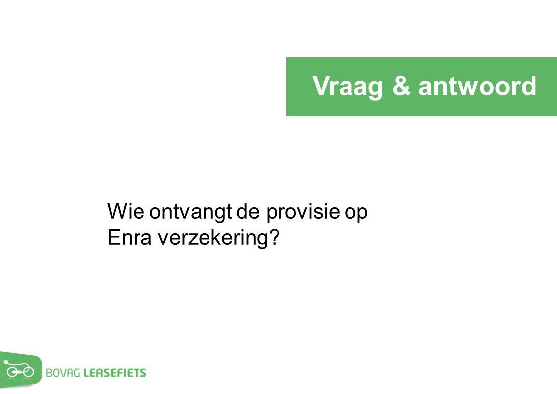 Vraag & antwoord Wie ontvangt de provisie op Enra verzekering?