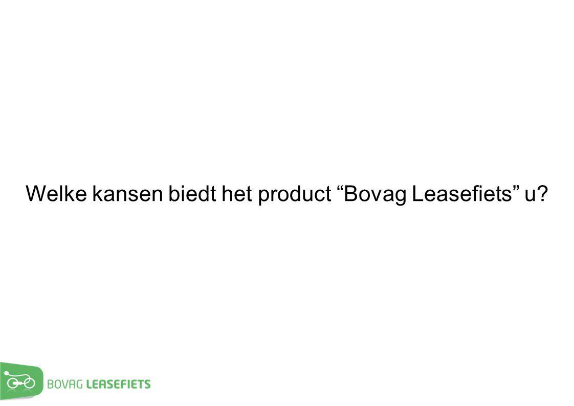"""Welke kansen biedt het product """"Bovag Leasefiets"""" u?"""