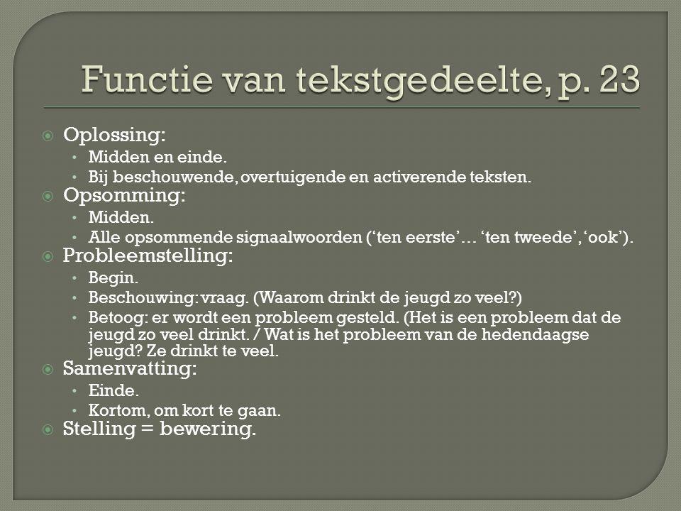  Oplossing: Midden en einde. Bij beschouwende, overtuigende en activerende teksten.  Opsomming: Midden. Alle opsommende signaalwoorden ('ten eerste'