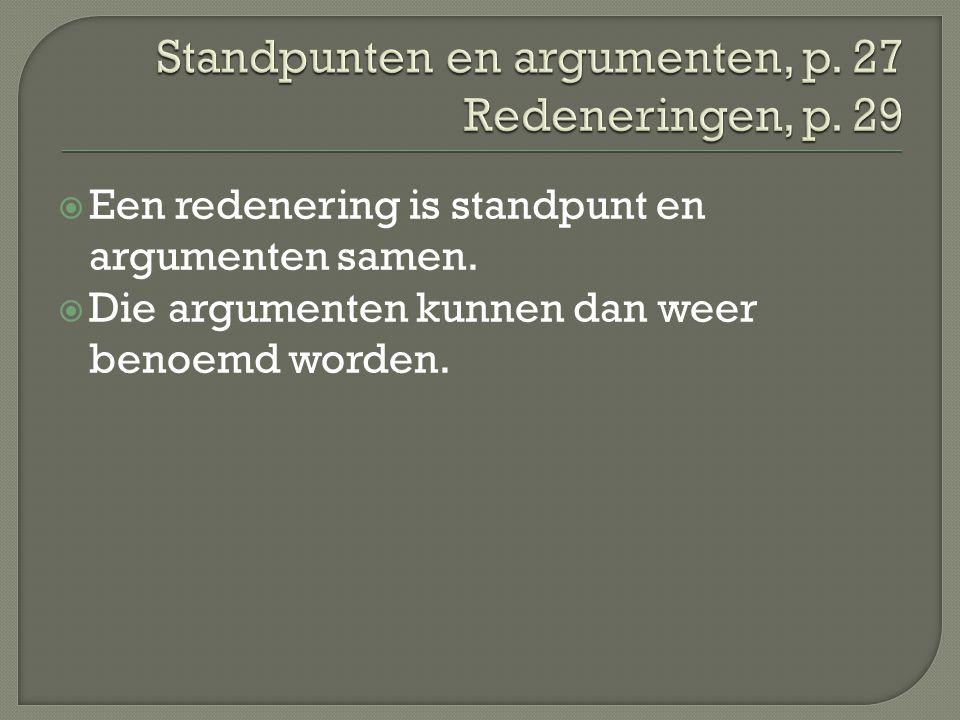  Een redenering is standpunt en argumenten samen.  Die argumenten kunnen dan weer benoemd worden.