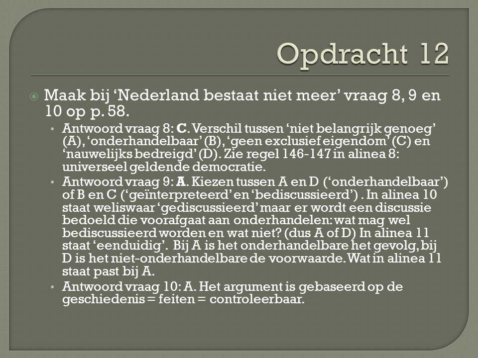  Maak bij 'Nederland bestaat niet meer' vraag 8, 9 en 10 op p. 58. Antwoord vraag 8: C. Verschil tussen 'niet belangrijk genoeg' (A), 'onderhandelbaa
