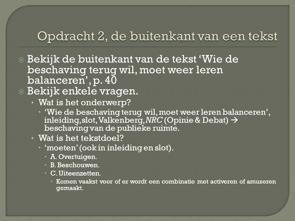  Bekijk de buitenkant van de tekst 'Wie de beschaving terug wil, moet weer leren balanceren', p. 40  Bekijk enkele vragen. Wat is het onderwerp?  '