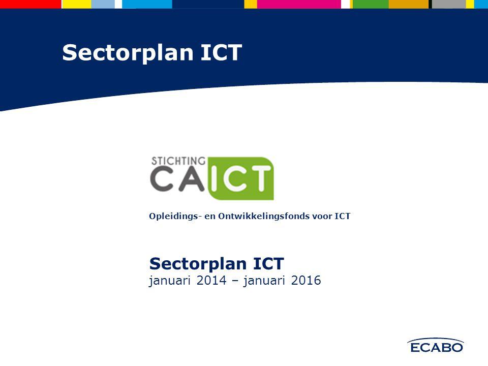 Sectorplan ICT Opleidings- en Ontwikkelingsfonds voor ICT Sectorplan ICT januari 2014 – januari 2016