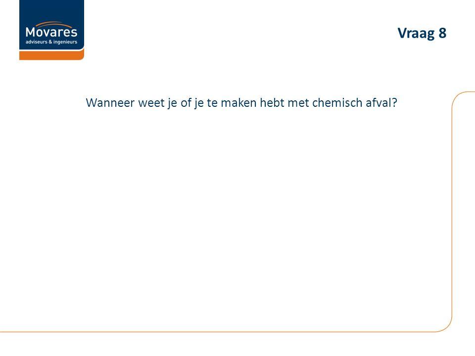 Vraag 8 Wanneer weet je of je te maken hebt met chemisch afval
