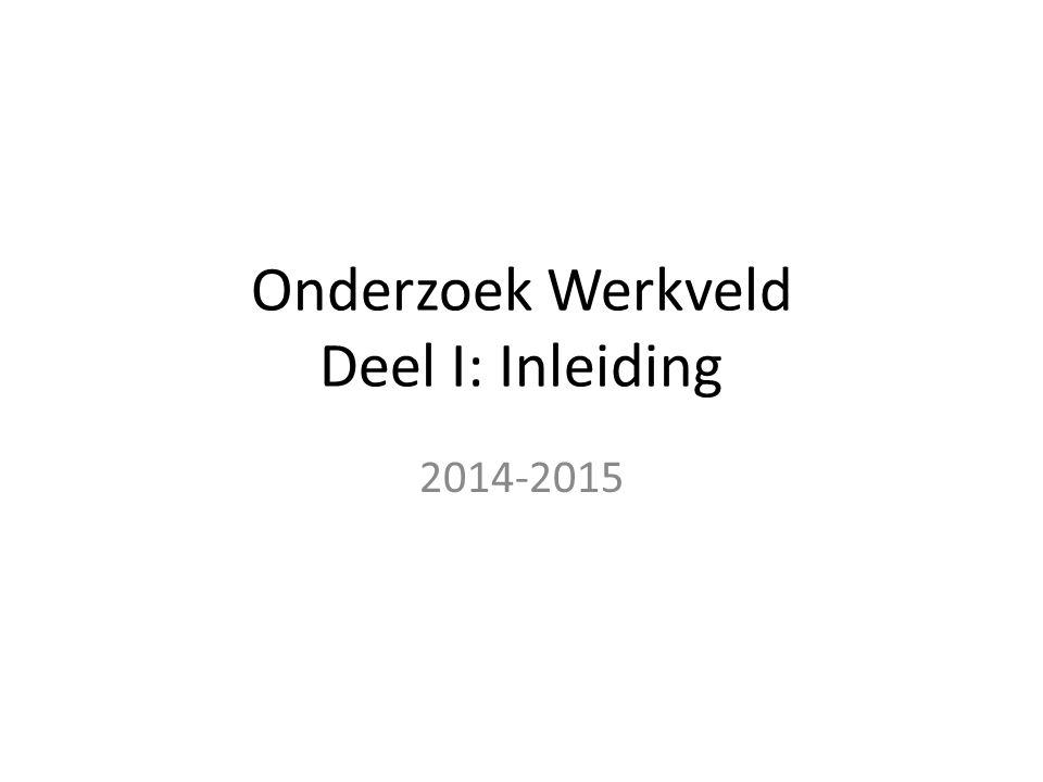 Onderzoek Werkveld Deel I: Inleiding 2014-2015
