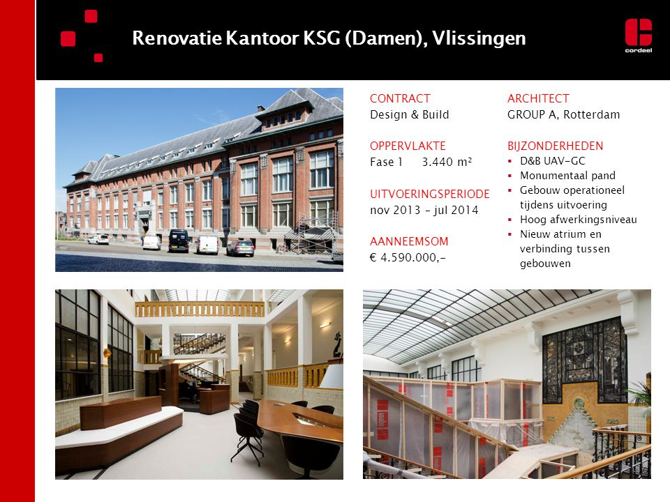 Renovatie Kantoor KSG (Damen), Vlissingen CONTRACT Design & Build OPPERVLAKTE Fase 1 3.440 m² UITVOERINGSPERIODE nov 2013 – jul 2014 AANNEEMSOM € 4.59