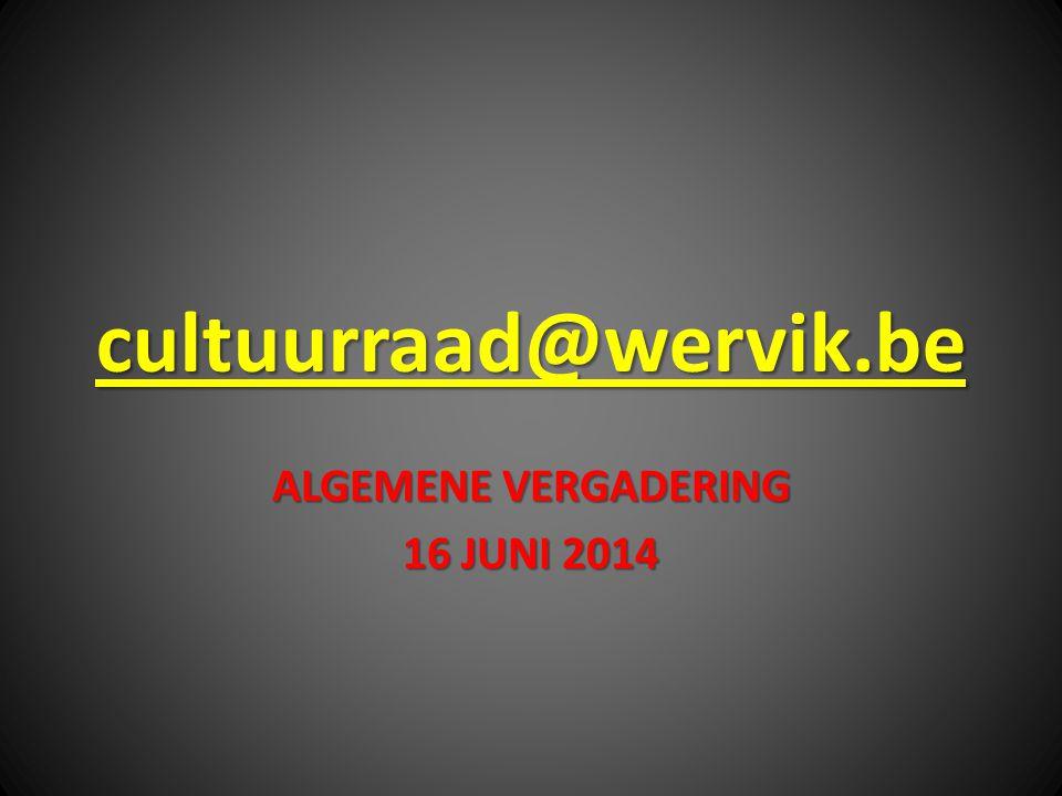 cultuurraad@wervik.be ALGEMENE VERGADERING 16 JUNI 2014