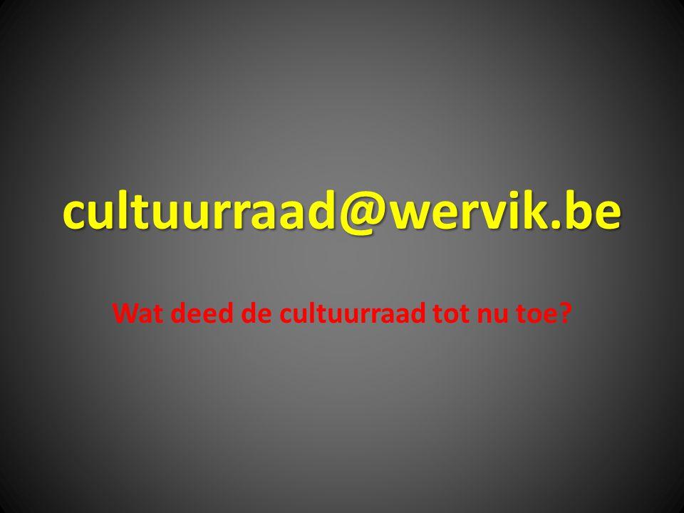 cultuurraad@wervik.be Wat deed de cultuurraad tot nu toe