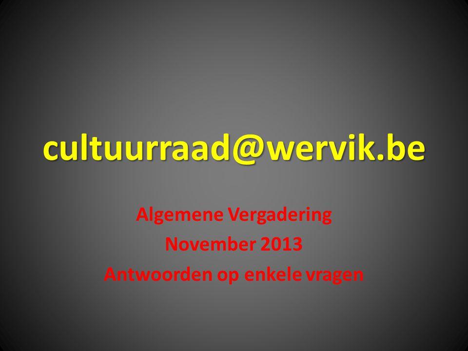 cultuurraad@wervik.be Algemene Vergadering November 2013 Antwoorden op enkele vragen