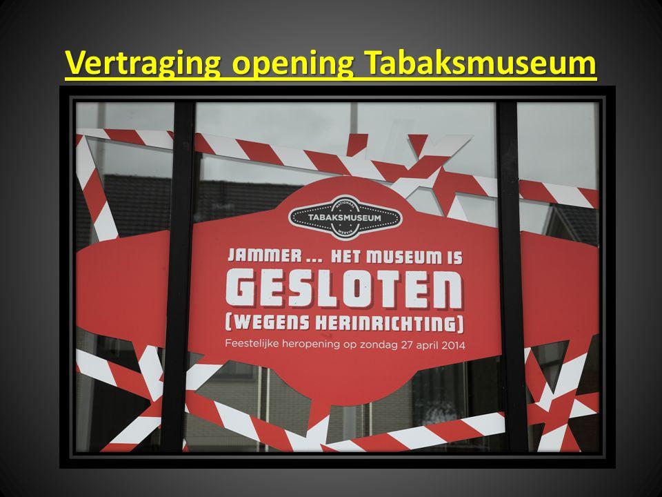 Vertraging opening Tabaksmuseum