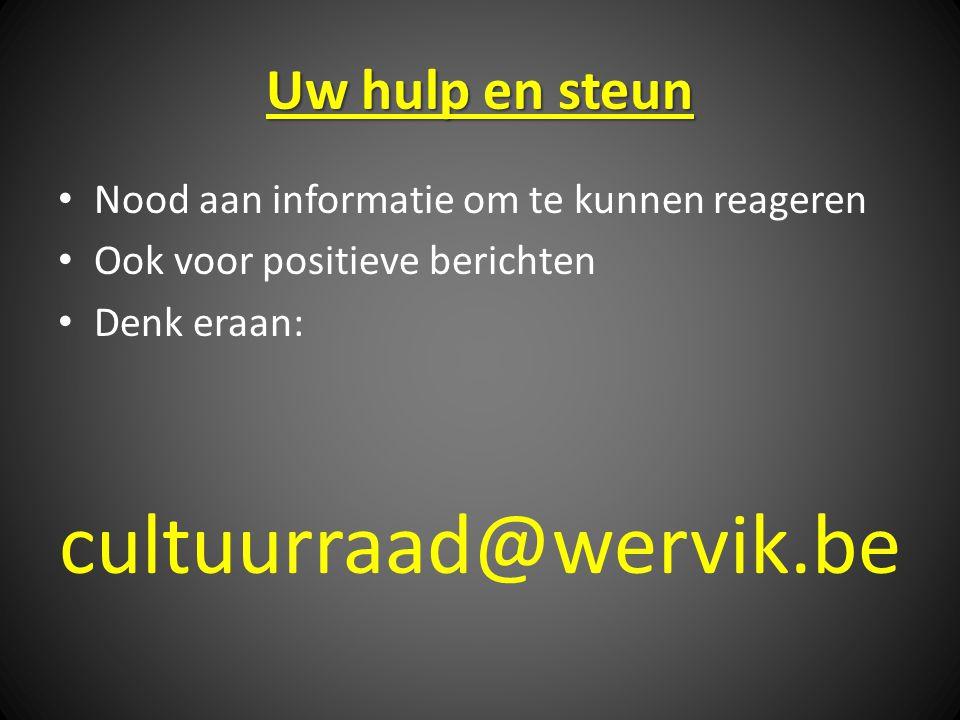 Uw hulp en steun Nood aan informatie om te kunnen reageren Ook voor positieve berichten Denk eraan: cultuurraad@wervik.be