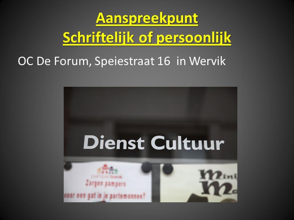 Aanspreekpunt Schriftelijk of persoonlijk OC De Forum, Speiestraat 16 in Wervik