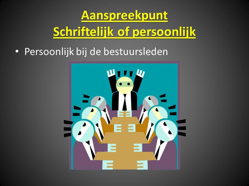 Aanspreekpunt Schriftelijk of persoonlijk Persoonlijk bij de bestuursleden